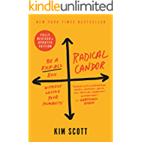 Radical Candor: Fully Revised & Updated Edition: Be a Kick-Ass Boss Without Losing Your Humanity