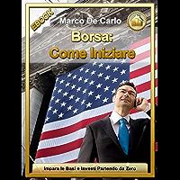 Borsa: Come Iniziare (Investimenti: Come Iniziare Vol. 1) (Italian Edition)