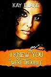 I Knew You Were Trouble: A Novella