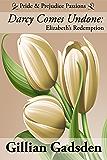Darcy Comes Undone: Elizabeth's Redemption (Pride & Prejudice Passions Book 3)