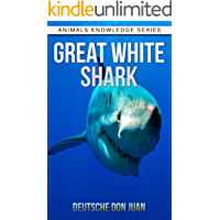 Great White Shark: Beautiful Pictures & Interesting Facts Children Book About Great White Sharks (Animals Knowledge Series)