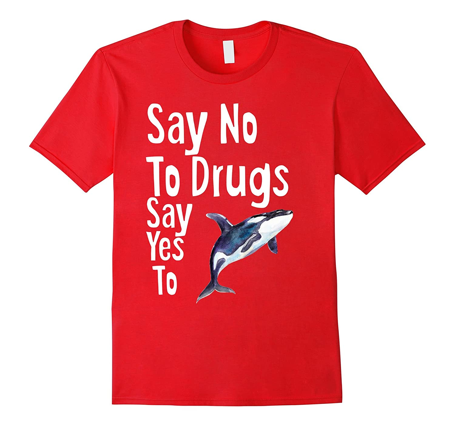 Say No To Drugs Say Yes To Whales Funny Anti Drug Shirt-FL