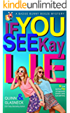If You See Kay Lie: A Badge Bunny Booze Humorous Mystery (The Badge Bunny Booze Mystery Collection Book 4)
