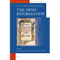 A Companion to the Swiss Reformation, 1519-1575