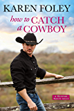 How to Catch a Cowboy (Riverrun Ranch Book 3)