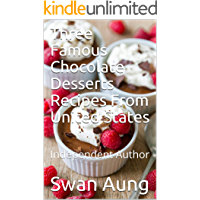 Three Famous Chocolate Desserts Recipes From United States: Independent Author