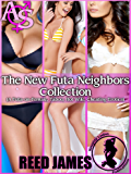 The New Futa Neighbors Collection: (A Futa-on-Female, Taboo, Hot Wife, Cheating Erotica)