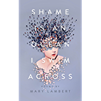Shame Is an Ocean I Swim Across: Poems by Mary Lambert book cover