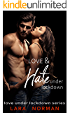 Love & Hate Under Lockdown: A second chance, trial by fire, stuck together in quarantine romance (Love Under Lockdown…