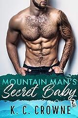Mountain Man's Secret Baby: A Second Chance Secret Baby Romance (Mountain Men of Liberty) Kindle Edition