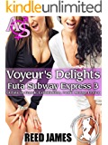 Voyeur's Delights (Futa Subway Express 3): (A Futa-on-Female, Exhibitionism, Public, Menage Erotica)