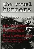 The Cruel Hunters: Ss-Sonderkommando Dirlewanger Hitler's Most Notorious Anti-Partisan Unit