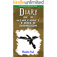 Diary of a Minecraft Ender Dragon: An Unofficial Minecraft Book (Minecraft Diary Books and Wimpy Zombie Tales For Kids 10)