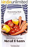 How to Create Your Own Meal Plans (Homemaking Made Easy Book 3)