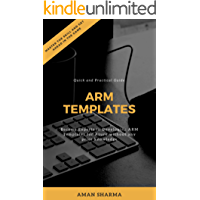 Quick and Practical Guide to ARM Templates: Become Experts in Developing ARM Templates for Azure without any prior knowledge (English Edition)