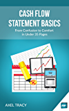 Cash Flow Statement Basics: From Confusion to Comfort in Under 35 Pages (Financial Statement Basics)