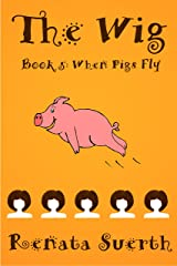 THE WIG: When Pigs Fly, 5 (childrens books ages 9-12, humor) (THE WIG books) Kindle Edition