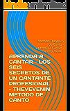 APRENDA A CANTAR - TECNICA VOCAL - CLASES DE CANTO -LOS SEIS SECRETOS DE UN CANTANTE PROFESIONAL - THEVEVENIN METODO DE CANTO: Metodo Thevenin de Canto ... a Cantar - Singing Voice - (Spanish Edition)