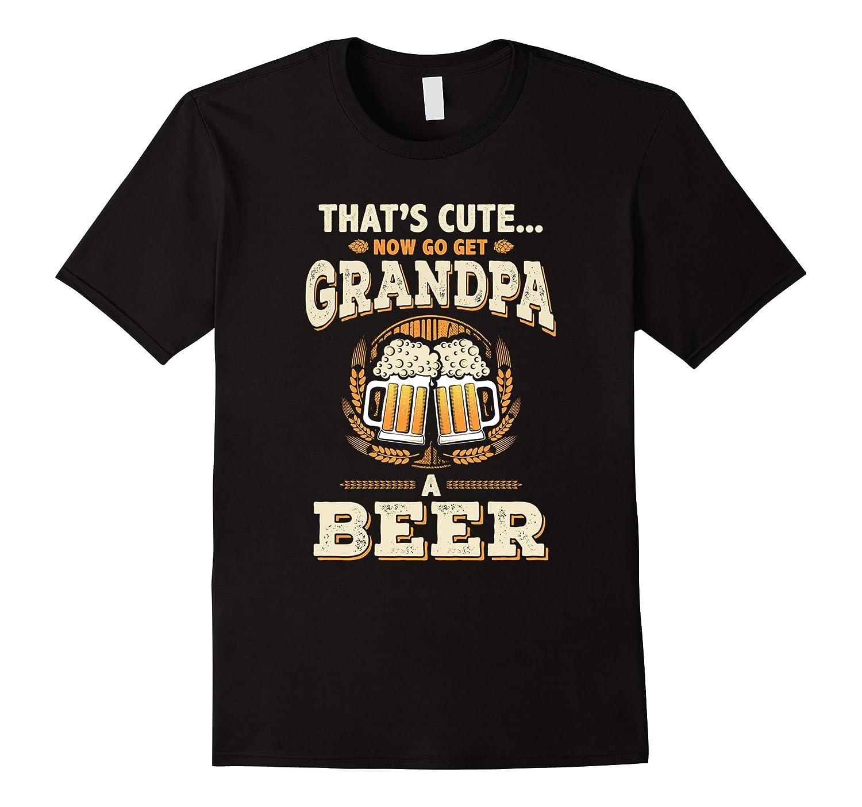 Funny Grandpa Shirt Thats Cute Now Go Get Beer Drinking Papa-Vaci