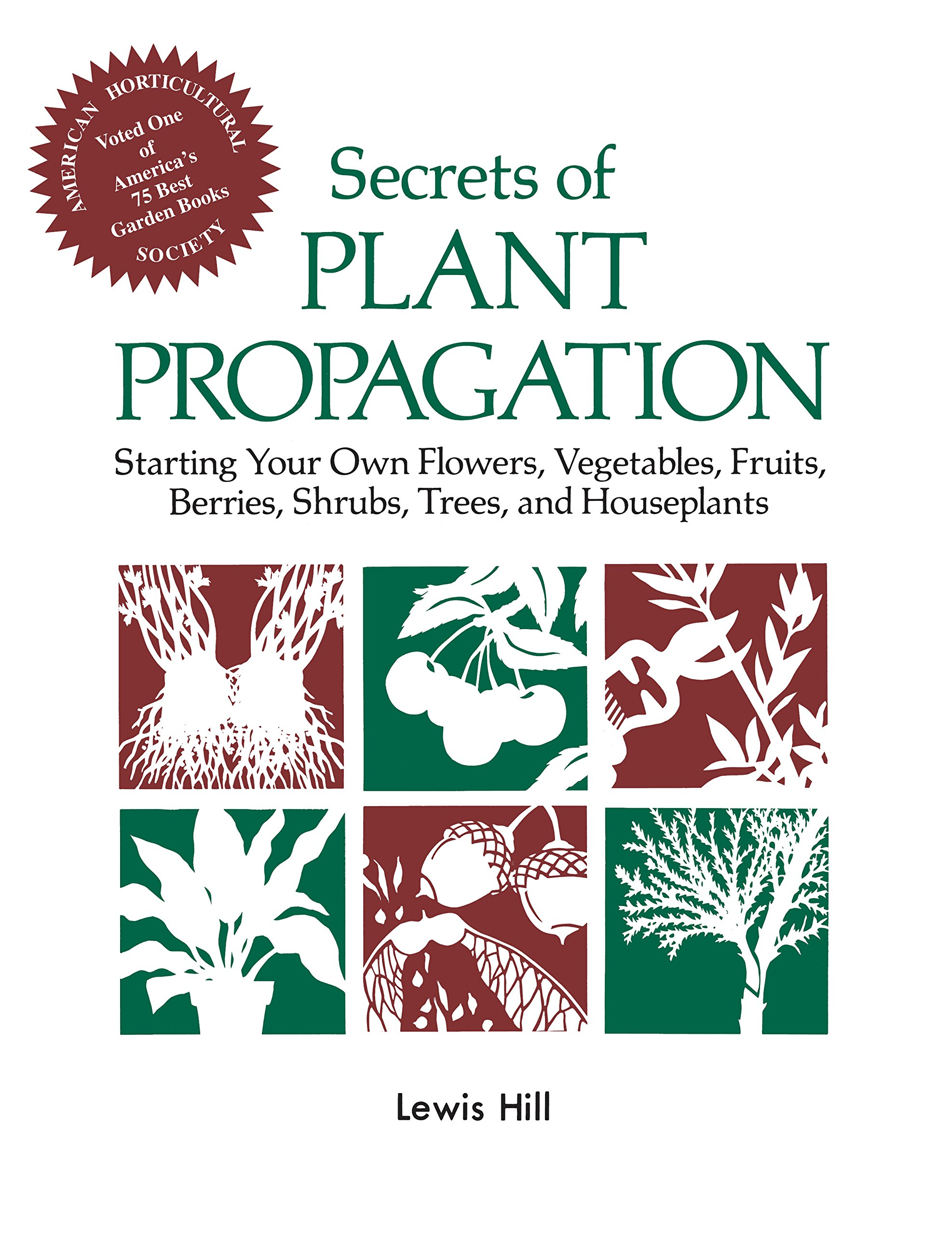 Secrets of Plant Propagation: Starting Your Own Flowers, Vegetables, Fruits, Berries, Shrubs, Trees, and Houseplants by Storey Publishing, LLC