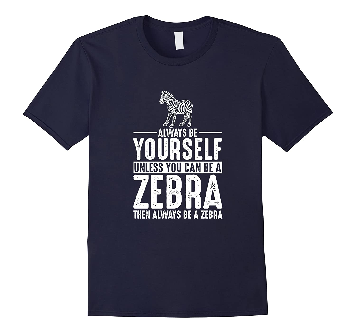 Zebra Always Be Yourself Unless You Can Be T-Shirt-RT