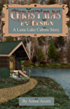 Christmas By Design (Luna Lake Cabins Stories Book 2)