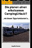 Sie planen einen entspannten Camping Urlaub?....mit diesen Tipps funktioniert`s...