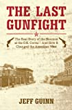 The Last Gunfight: The real story of the shootout at the O.K. Corral And how it changed the American West
