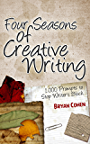 Four Seasons of Creative Writing: 1,000 Prompts to Stop Writer's Block (Story Prompts for Journaling, Blogging and Beating Writer's Block)