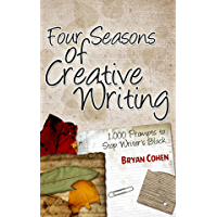 Four Seasons of Creative Writing: 1,000 Prompts to Stop Writer's Block (Story Prompts for Journaling, Blogging and Beating Writer's Block Book 1) (English Edition)