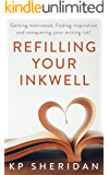 Refilling Your Inkwell: Getting Motivated, Finding Inspiration, and Conquering Your Writing Rut!