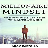 Millionaire Mindset: The Secret Thinking Habits Behind Money, Wealth, and Success