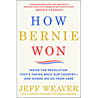 How Bernie Won: Inside the Revolution That's Taking Back Our Country--and Where We Go from Here