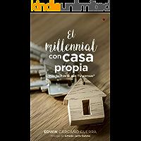 El Millennial con Casa Propia: Más Facil de lo que TU piensas