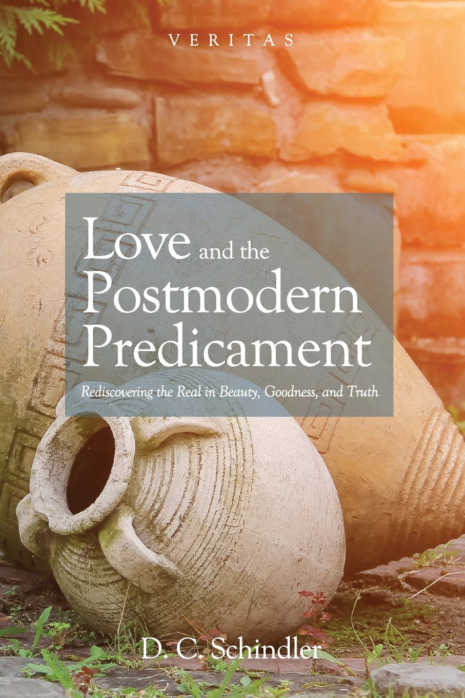 Read Online Love and the Postmodern Predicament: Rediscovering the Real in Beauty, Goodness, and Truth (Veritas) PDF