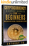 Cryptocurrency: 5 Expert Secrets for Beginners: Investing into Bitcoin, Ethereum and Litecoin. (Bitcoin, Blockchain, Ethereum, Cryptocurrency, Litecoin) (English Edition)