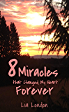 8 Miracles that Changed My Heart Forever: a short devotional about the power and presence of God's love