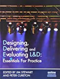 Designing, Delivering and Evaluating L&D : Essentials for Practice: Essentials in Practice