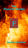 The Fluorine Murder (The Periodic Table Series Book 9)