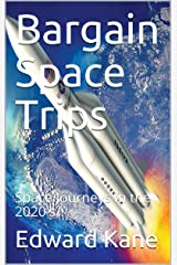 Bargain Space Trips: Space Journeys in the 2020's Kindle Edition