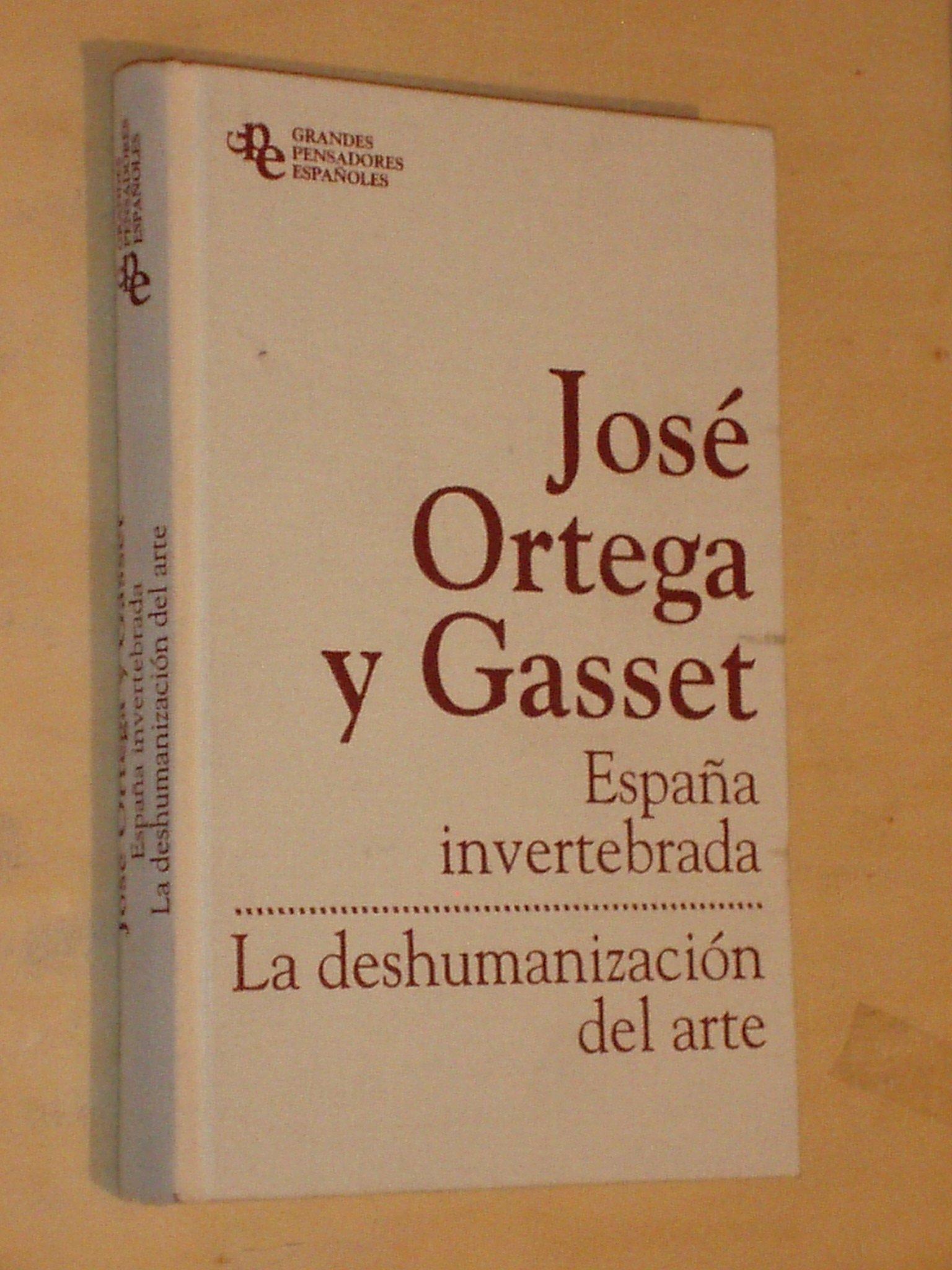ESPAÑA INVERTEBRADA - LA DESHUMANIZACIÓN DEL ARTE - y otros ...