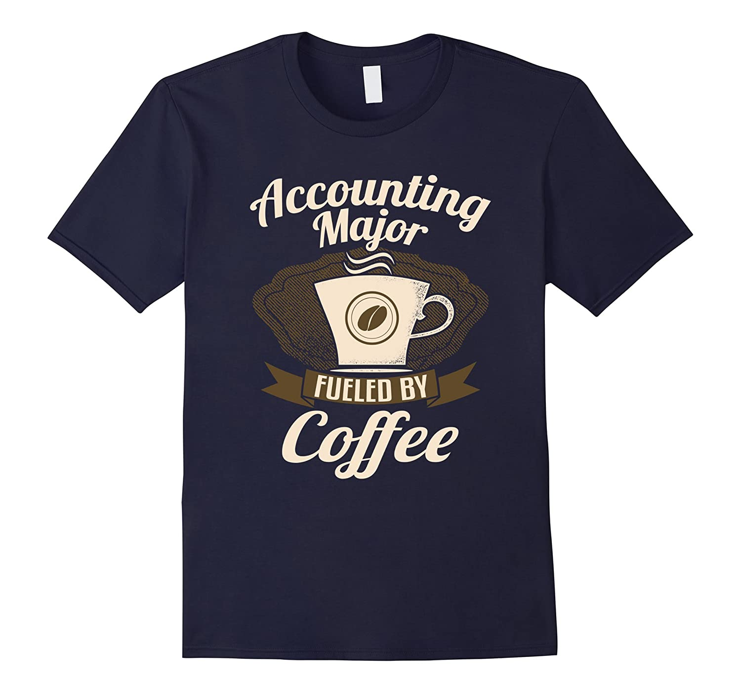Accounting Major Fueled By Coffee Funny T-Shirt-CL