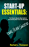 How to Start a Business: Startup Essentials-The Simple, Step-by-Step Guide to Successfully Start Your Own Business (Online Business, Small Business, Work ... (Business Startup for Newbies Book 2)