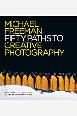 Fifty Paths to Creative Photography (The Photographer's Eye Book 6) (English Edition) eBook Kindle