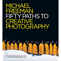 Fifty Paths to Creative Photography (The Photographer's Eye Book 6) book cover