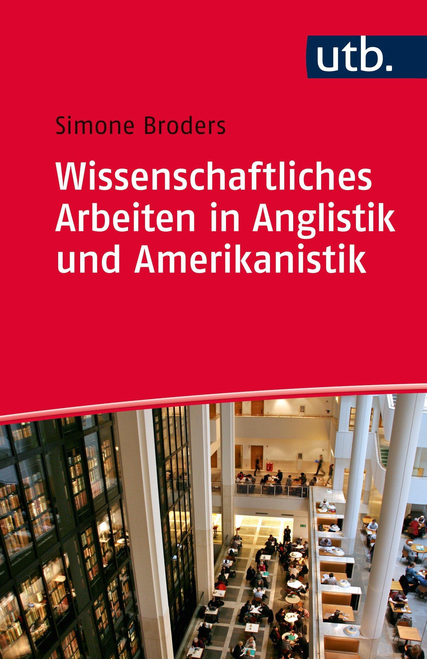 Wissenschaftliches Arbeiten in Anglistik und Amerikanistik: Das Praxisbuch