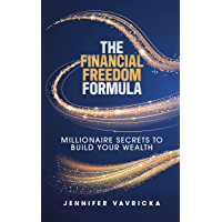 The Financial Freedom Formula: Millionaire Secrets to Build Your Wealth (English Edition)