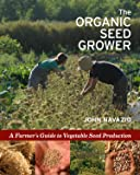 The Organic Seed Grower: A Farmer's Guide to