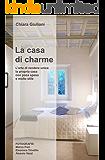La casa di charme (FORMATO LIQUIDO adatto per e-book readers): L'arte di rendere unica la propria casa con poca spesa e molto stile