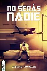 No serás nadie (Spanish Edition) Kindle Edition